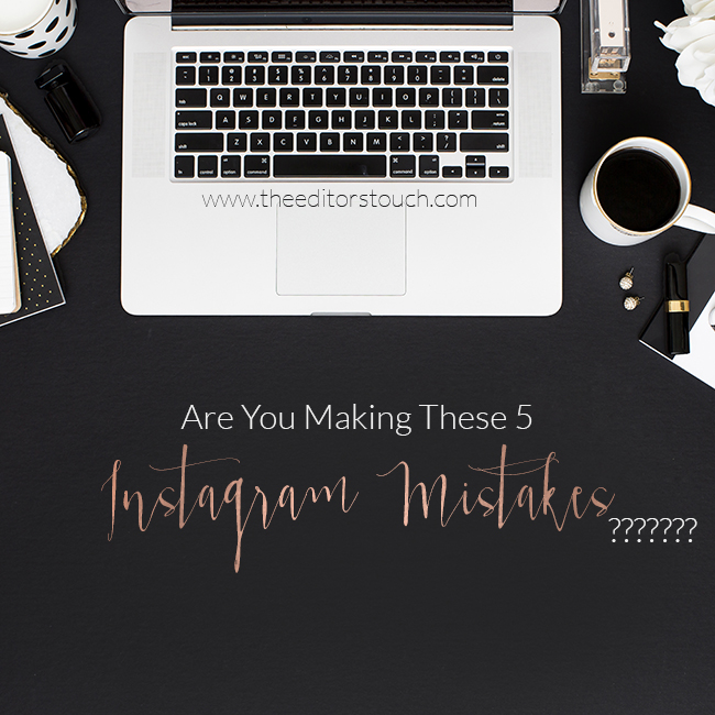 5 Instagram Mistakes | The Editor's Touch