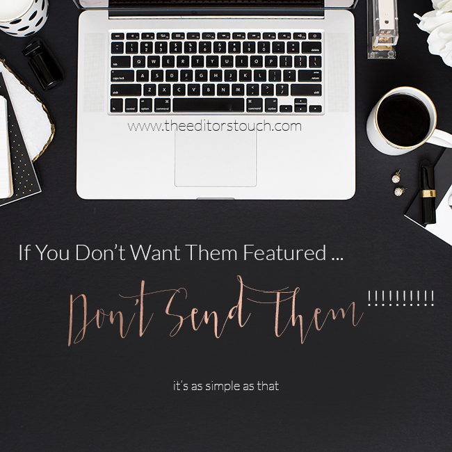 If You Don't Want Them Featured Then Don't Send Them ... It's As Easy As That! | The Editor's Touch