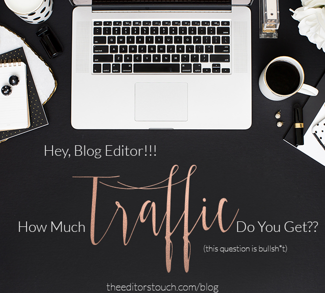 How Much Traffic A Blog Has Should Not Be The Biggest Focus | The Editor's Touch