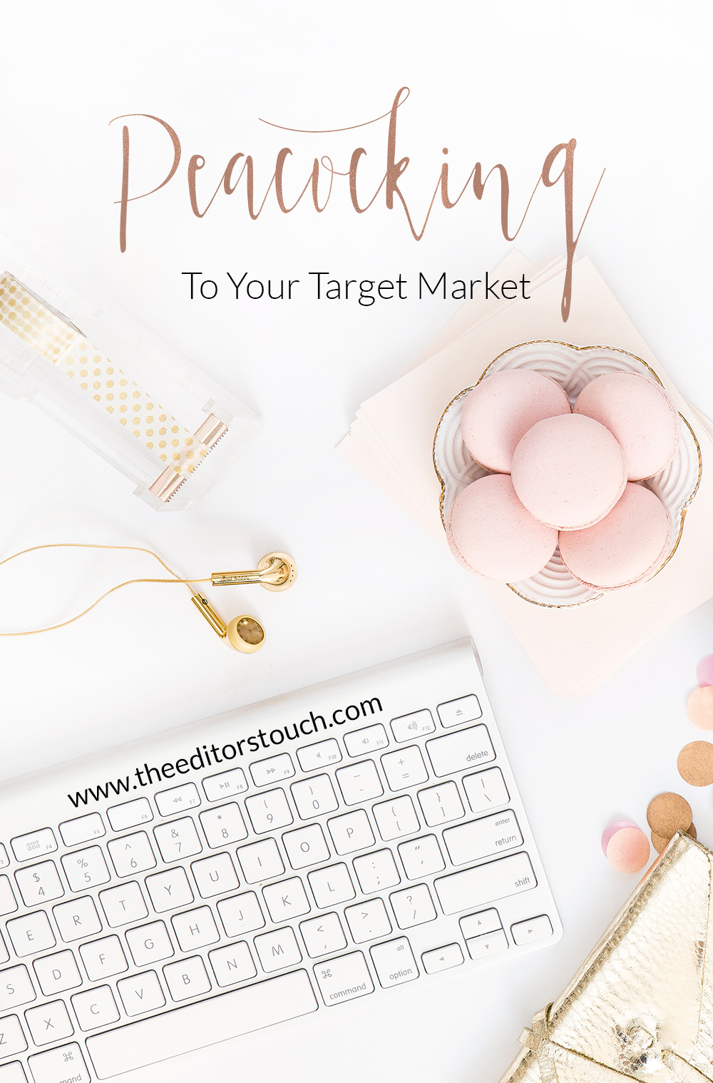Peacocking To Your Target Market | The Editor's Touch