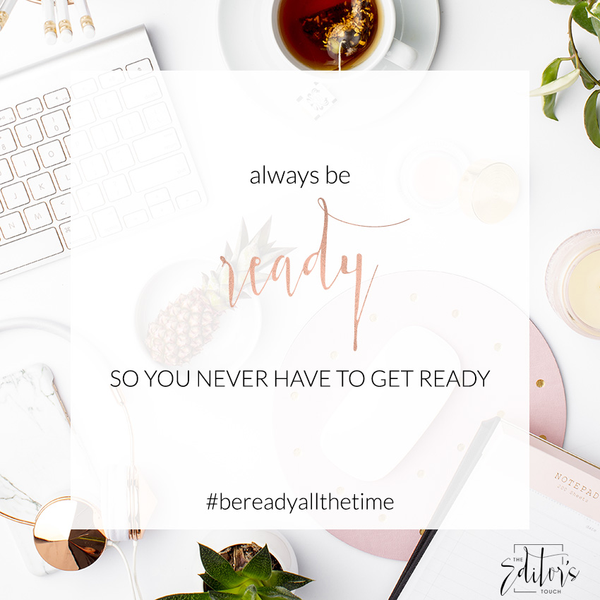 Always Be Ready So You Never Have To Get Ready | Business Blog | The Editor's Touch