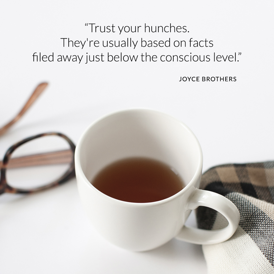 trust your hunches - they're usually facts filed away