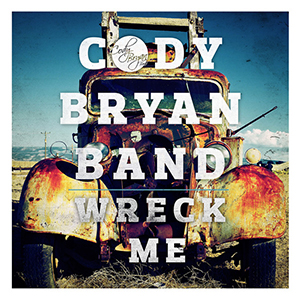 Cody Bryan Band - Wreck Me ( 2013 )