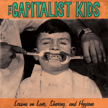 Capitalist Kids - Lessons on Love, Sharing, & Hygiene ( 2012 )