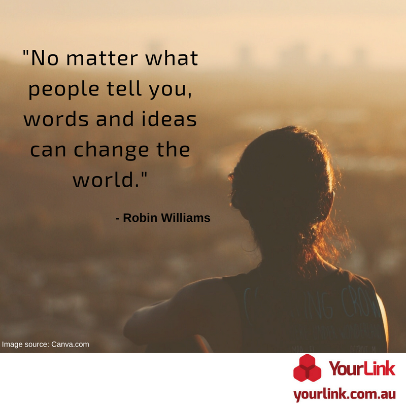 """YL_Social_ -No matter what people tell you, words and ideas can change the world."""" - Robin Williams..png"""