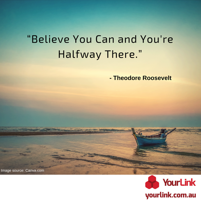 """YL_Social_ """"Believe You Can and You're Half Way There."""" - Theodore Roosevelt..png"""