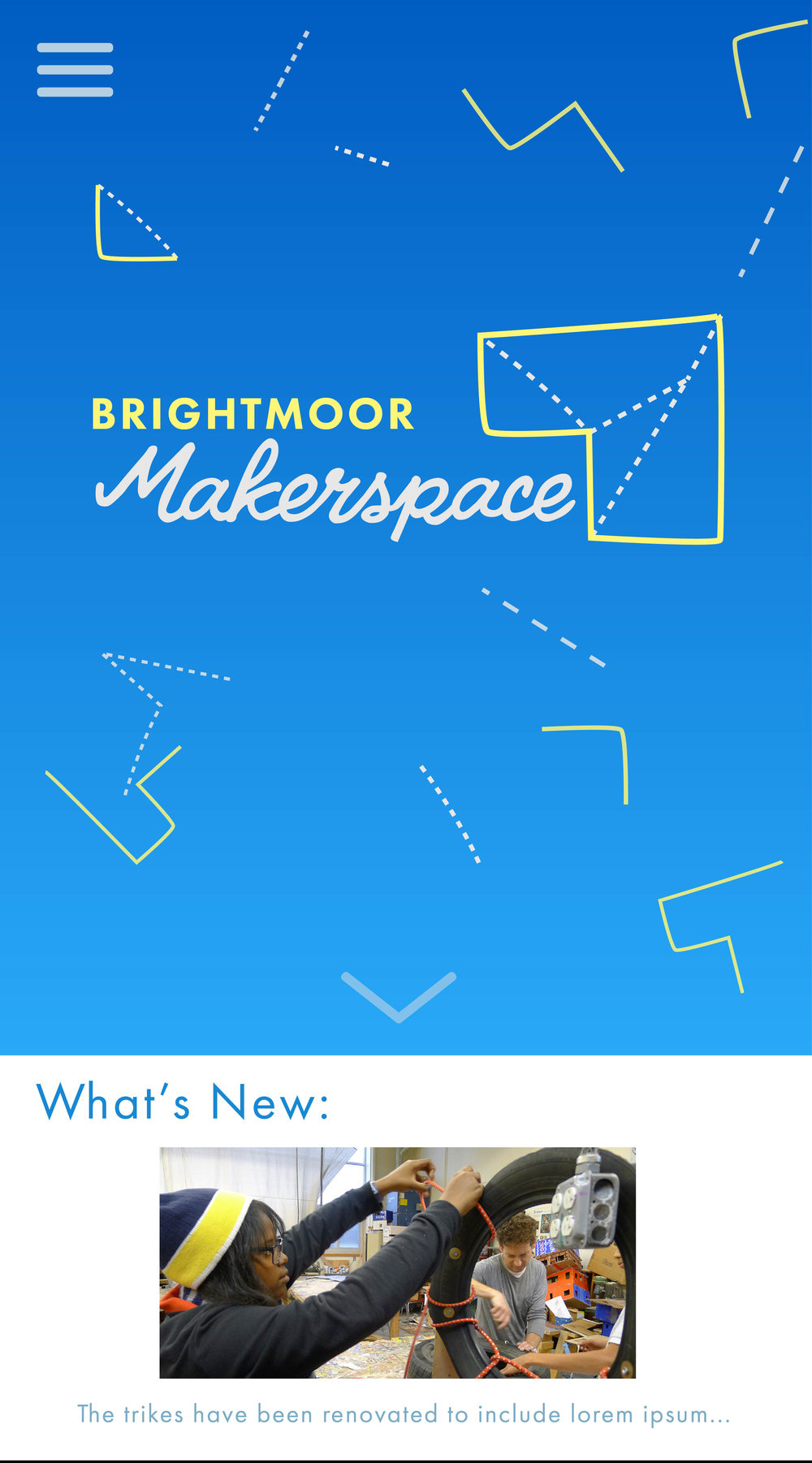 """Mobile View    Featuring a hamburger navigation menu to keep the mobile version productive, users can keep up-to-date with a smooth and minimal mobile design. The first thing users see when they load the page is the most updated """"what's new"""" of the Makerspace."""