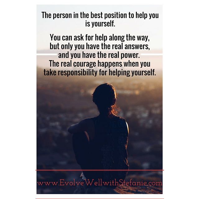 The best person to help you is yourself. You can ask for help along the way, but youknow the real answers, and you holdthe real power..jpg