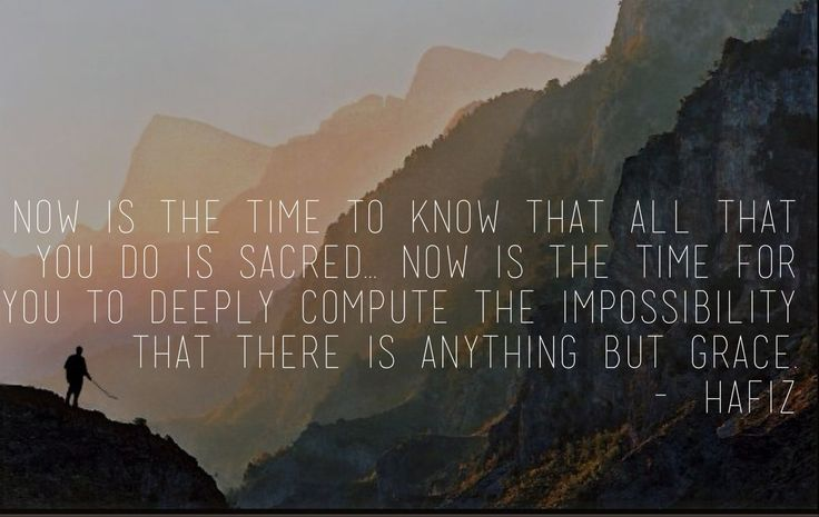 """Now is the time to know that all you do is sacred ..."" - Image courtesy of  Pinterest"