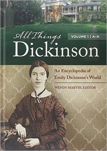 All Things Dickinson: An Encyclopedia of Emily Dickinson's World   An exciting new reference work that illuminates the beliefs, customs, events, material culture, and institutions that made up Emily Dickinson's world, giving users a glance at both Dickinson's life and times and the social history of America in the 19th century. - Available from Greenwood / ABC-CLIO Press
