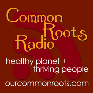 These podcasts are produced with love by Common Roots Radio