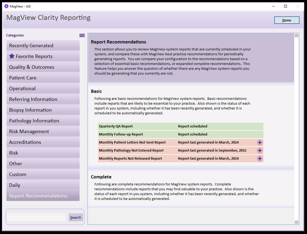"Report Recommendations - The new Report Recommendations advances Clarity Reports to its intended purpose-empowering the user to get the most out of MagView Reports. Users can now bring up a list of reports we recommend they run based on their practice. Users can also choose to automaticallyschedule these reports with the parameters and intervals that we provide. This feature will answer the commonly asked question of ""what report should I run and how?"""