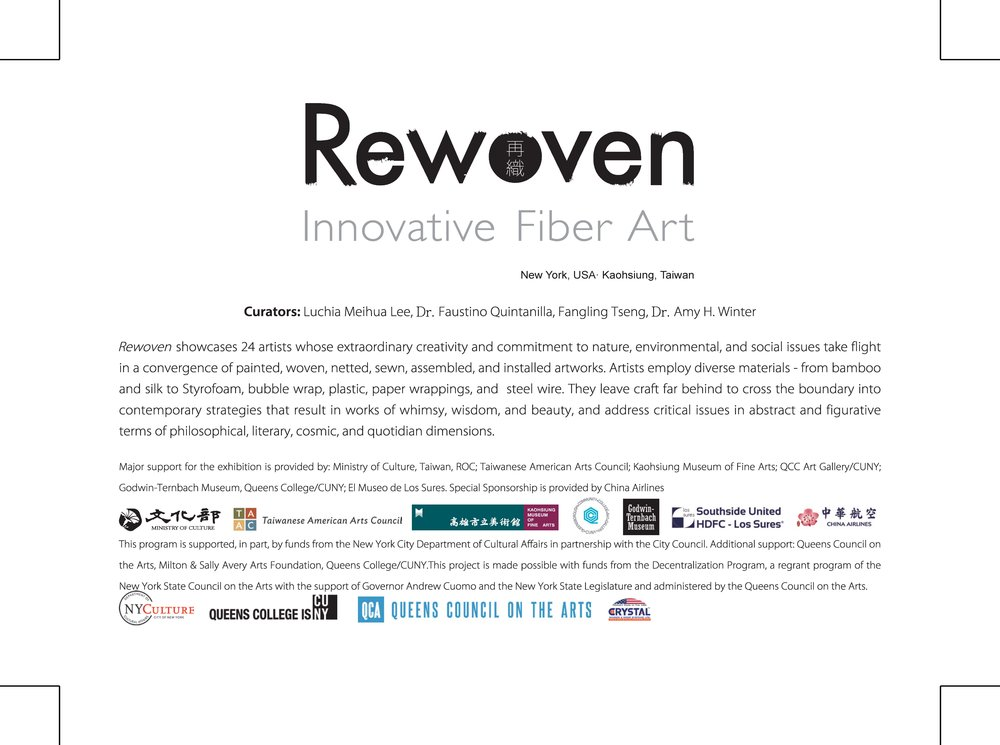 Rewoven   showcases 24 artists whose extraordinary creativity and commitment to nature, environmental, and social issues take flight in a convergence of painted, woven, netted, sewn, assembled, and installed artworks. Artists employ diverse materials - from bamboo and silk to Styrofoam, bubble wrap, plastic, paper wrappings, and  steel wire. They leave craft far behind to cross the boundary into contemporary strategies that result in works of whimsy, wisdom, and beauty, and address critical issues in abstract and figurative terms of philosophical, literary, cosmic, and quotidian dimensions.