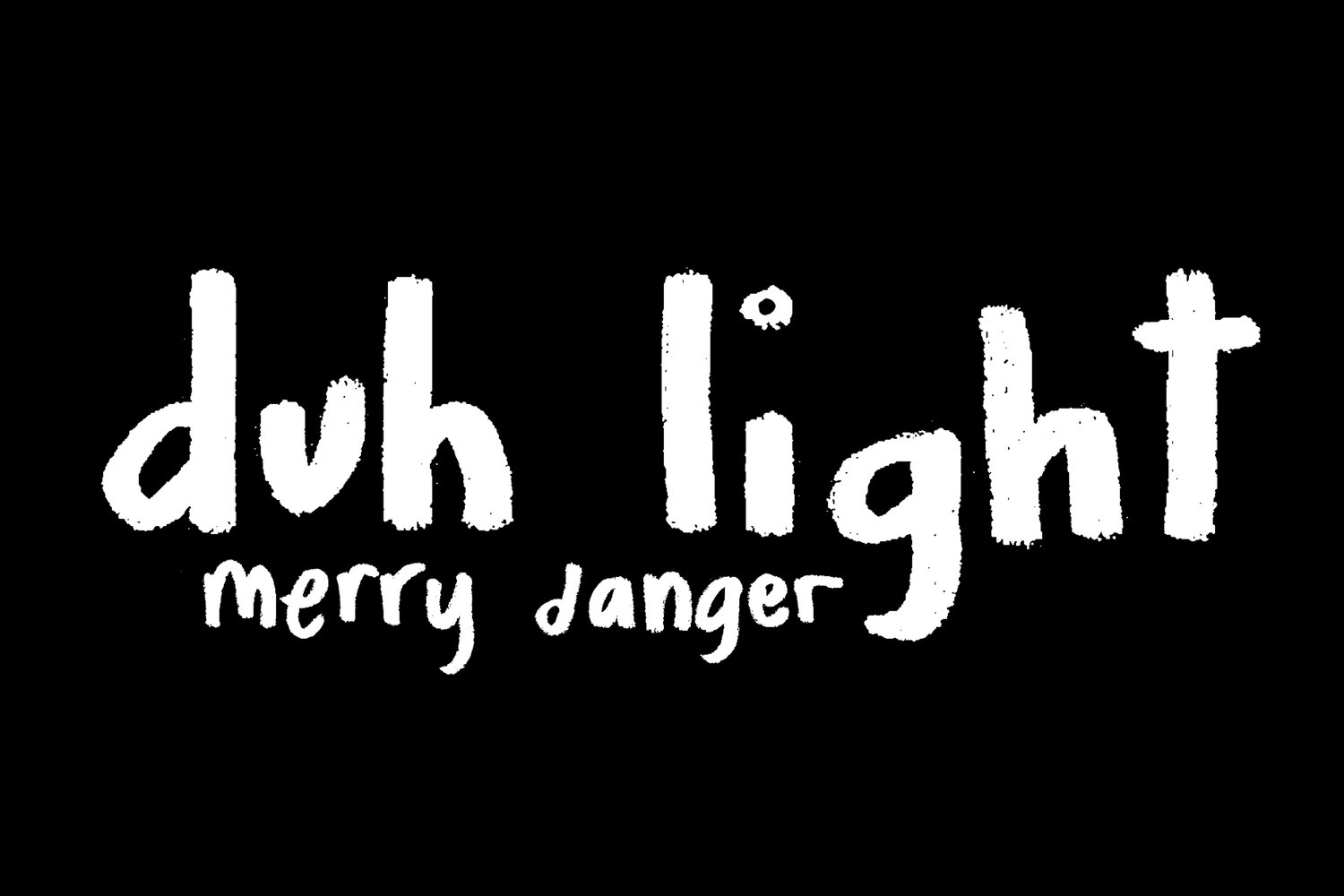 duh light | merry danger