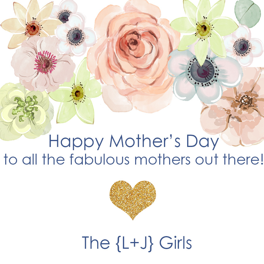 Happy Mother's Day to our precious mothers and all of the {fabulous} mothers everywhere!!
