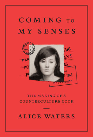 """Coming to My Senses: The Making of a Counterculture Cook"" by Alice Waters, 2017"