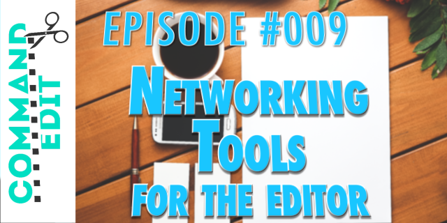 Command Edit Podcast Episode 9 Networking Tools for Film Editors