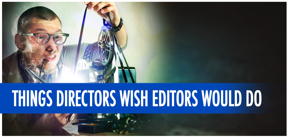 Things Directors Wish Editors Would Do