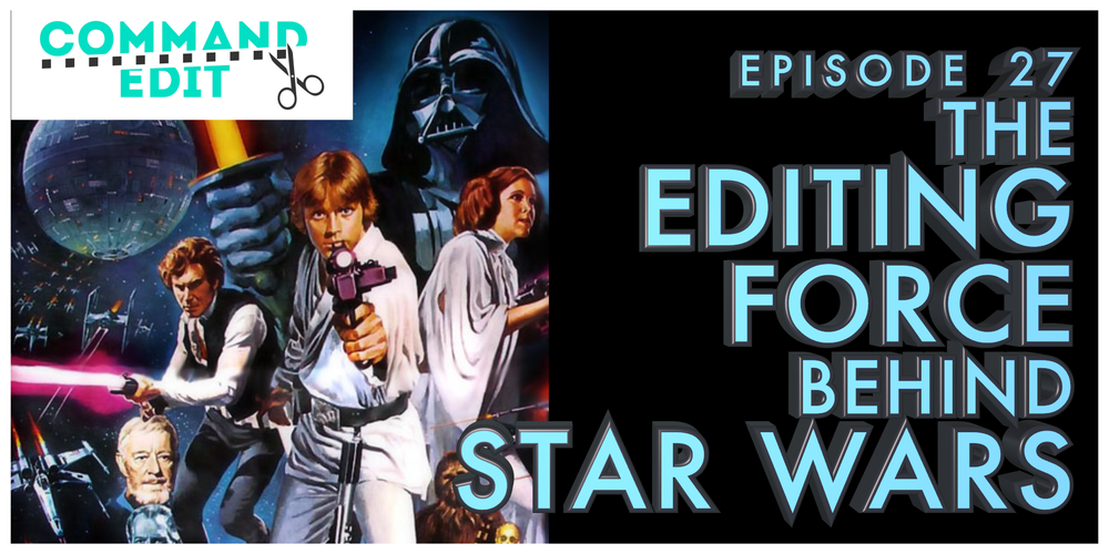 The Editors behind Star Wars A New Hope Episode 27 of Command Edit Podcast