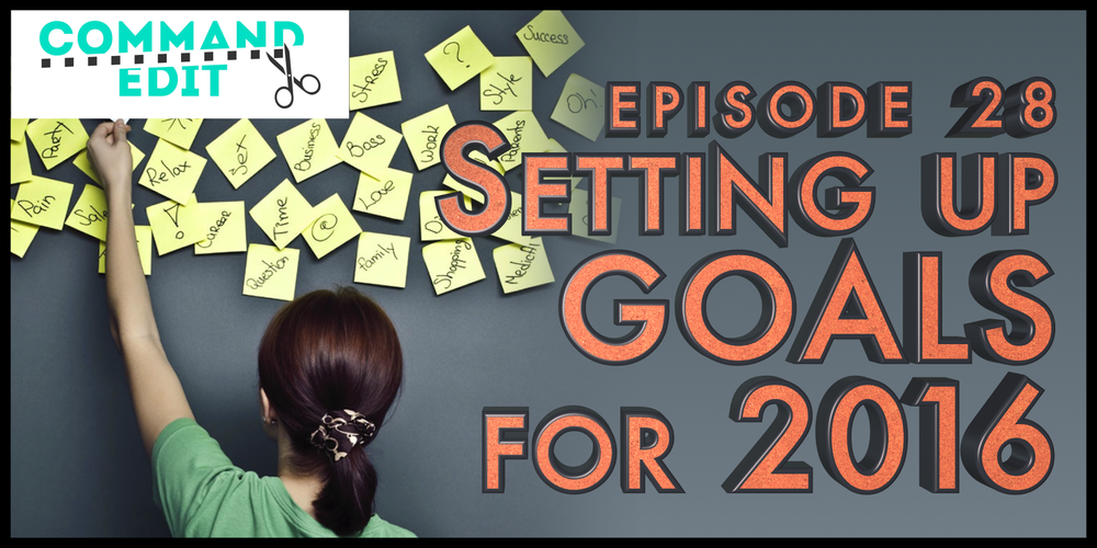 Episode 28 of Command Edit Podcast Goal Setting for 2016 New Year as an Entrepreneur or Freelancer