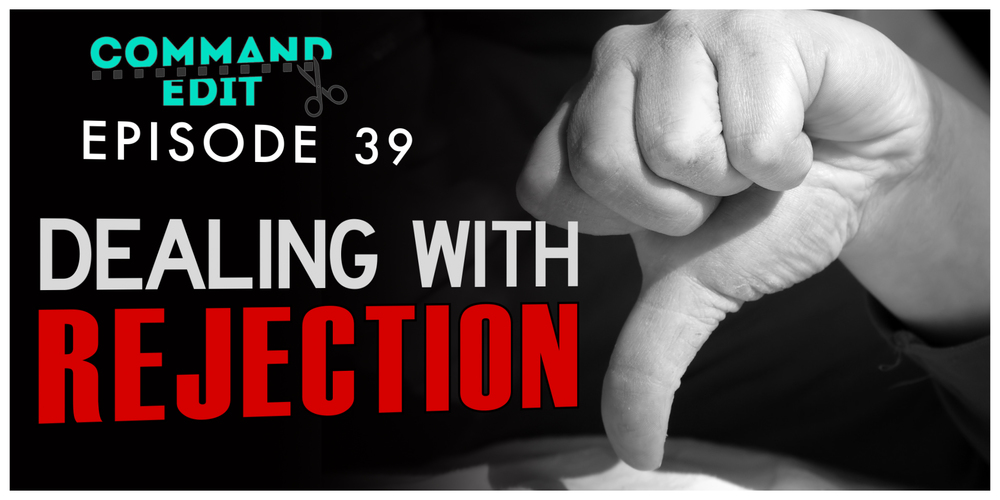 Dealing with Rejection Episode 39 Command Edit Podcast