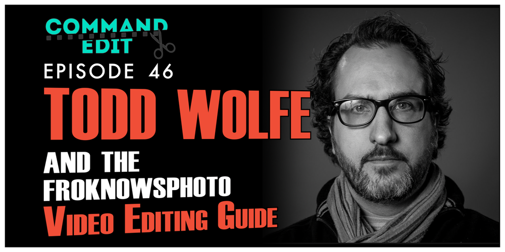 Interview with Todd Wolfe about Fro Knows Photo Video Editing Guide Command Edit Podcast Episode 46
