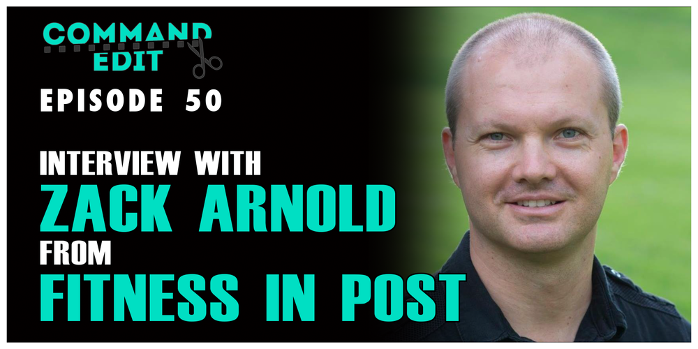 Episode 50 of Command Edit Podcast Interview with Zack Arnold from Fitness in Post Podcast