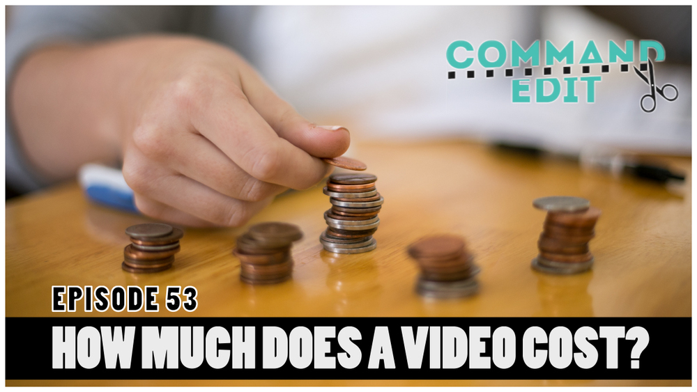 Command Edit Podcast Episode 53 How much does a video cost budgeting estimate
