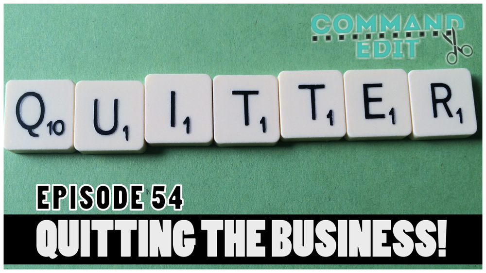 Command Edit Podcast Episode 54 Post Production Editor When to quit the filmmaking industry