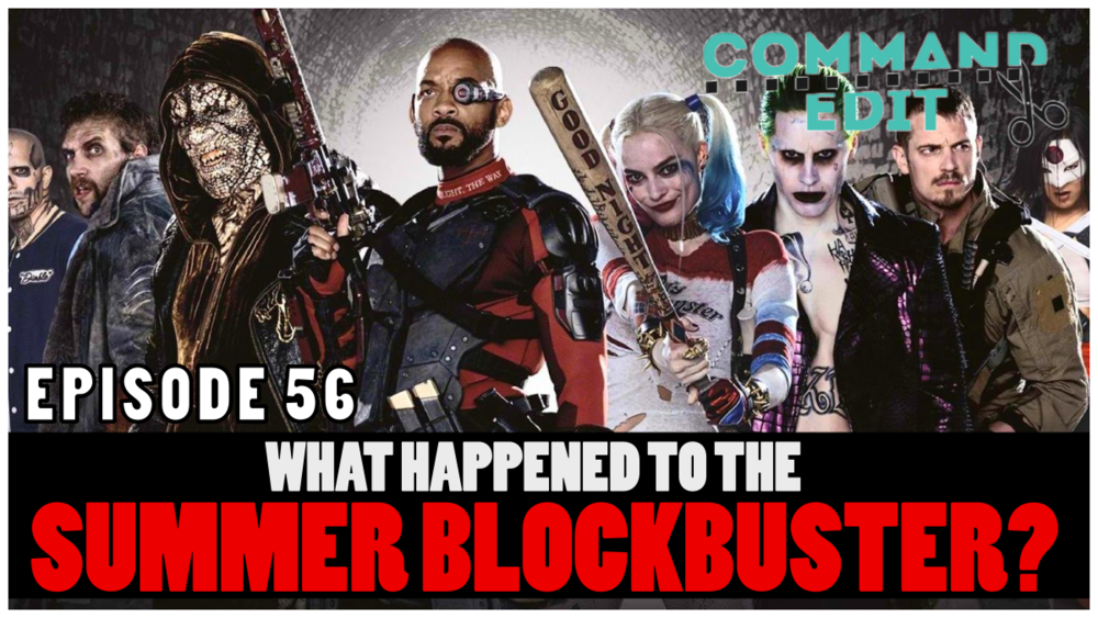 Episode 56 Command Edit Podcast What happened to the summer blockbuster?