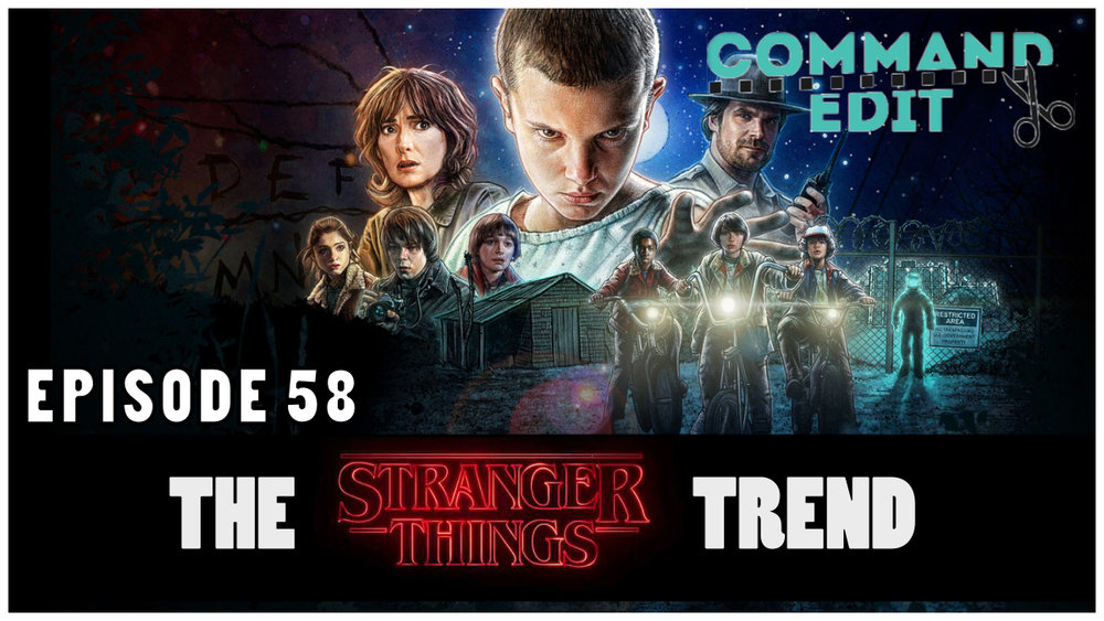 Episode 58 of Command Edit Podcast Editing of Stranger Things
