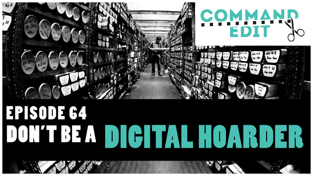 Command Edit Episode 64 Being a digital hoarder and how to properly archive your editing projects for future use