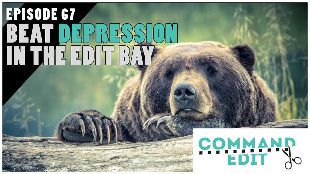 Beat Depression in the Edit Bay Episode 67 Command Edit Podcast