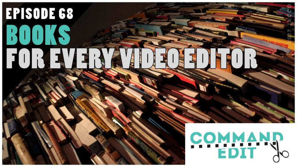 Command Edit Podcast Episode 68 Book suggestions for every film editor