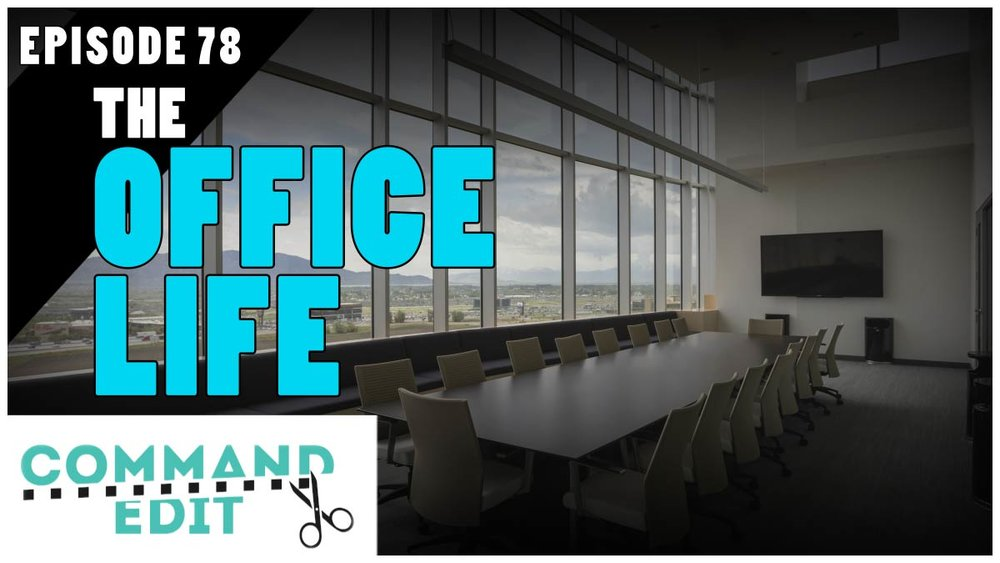 Command Edit Podcast Episode 78 The Office Life