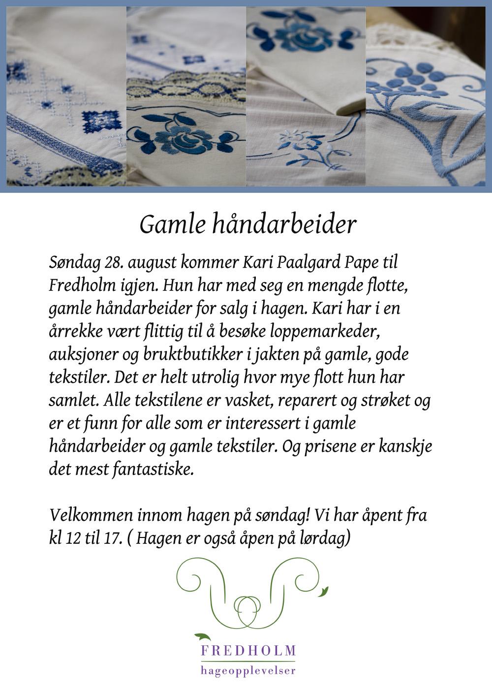 Den aller siste åpne dagen i år kommer Kari med tekstiler.  Vi vil takke alle trivelige hagegjester som i løpet av sommer har tatt turen til oss her på Fredholm. Så får vi håpe at 2017 også blir et strålende hageår.