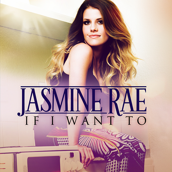 Jasmine Rae - If I Want To