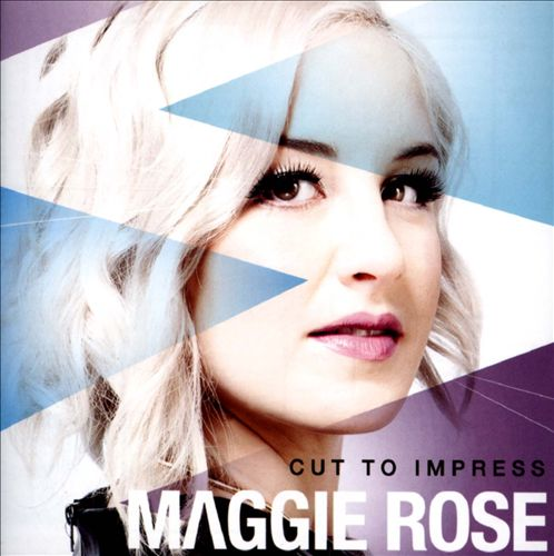 Maggie Rose - Cut To Impress