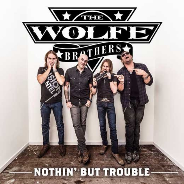 The Wolfe Brothers - Nothin' But Trouble
