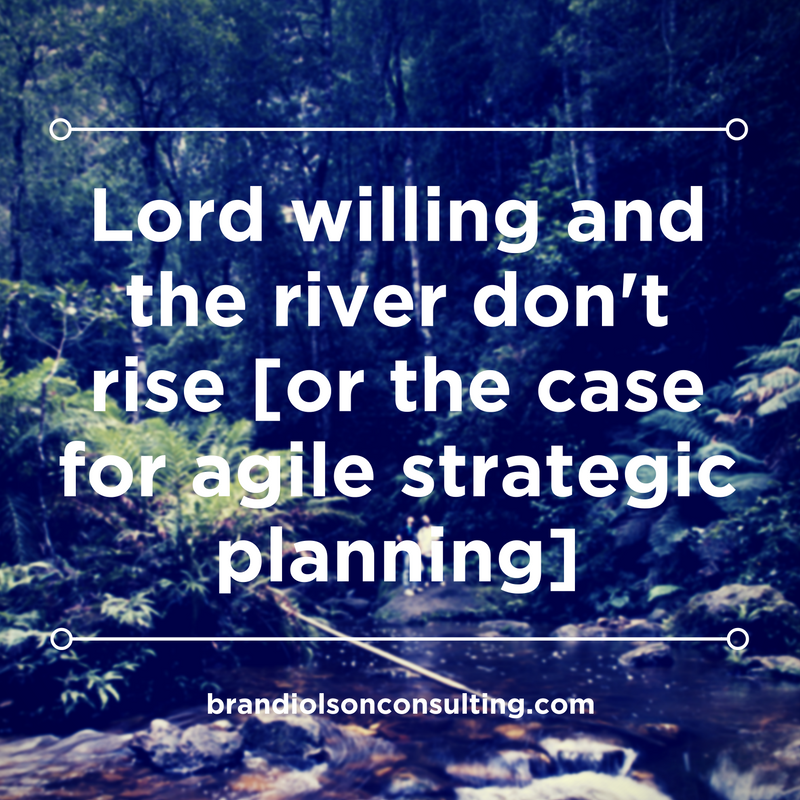 Image of river with title: Lord willing and the river don't rise or the case for agile strategic planning