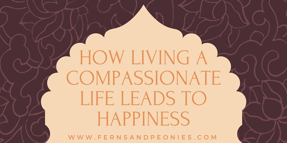 Blog on how living a compassionate life leads to happiness by vegan blogger Alex Bancroft at www.fernsandpeonies.com