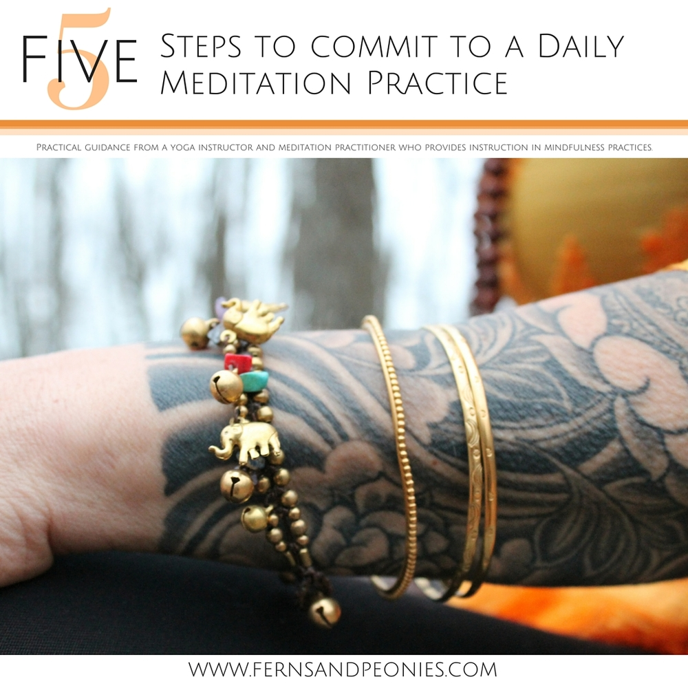 5 Steps to Commit to a Daily Meditation Practice. Sign up for my free download on how to live a healthy and compassionat lifestyle. www.fernsandpeonies.com
