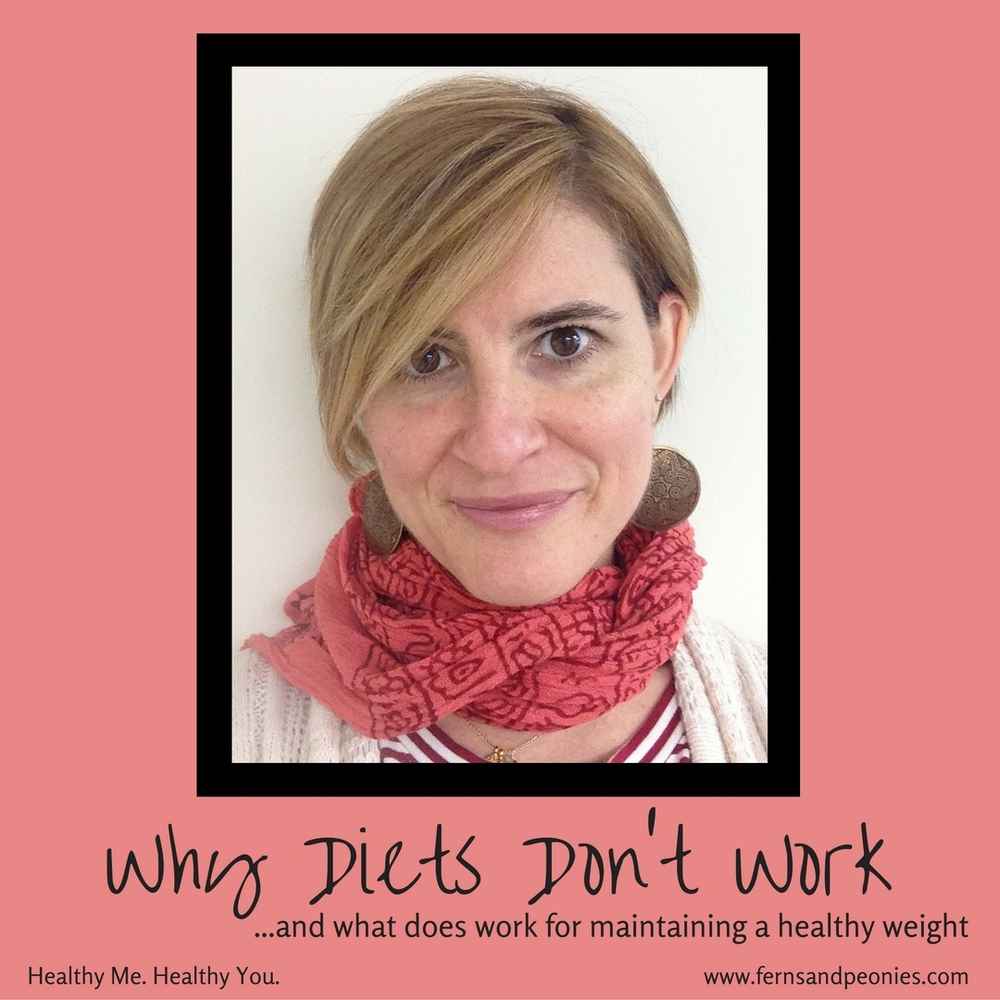 Why Diets Don't Work...and what does work for maintaining a healthy weight. Find this and more at www.fernsandpeonies.com