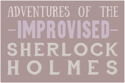 Adventures of The Improvised Sherlock Holmes