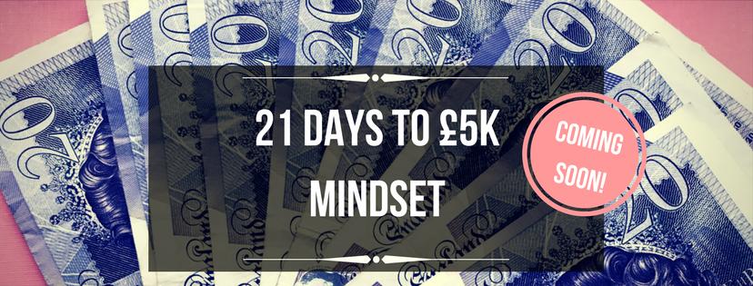 21 DAYS to £5k Mindset.png