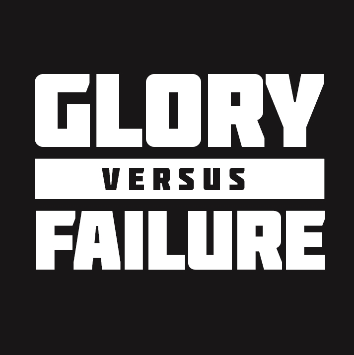 Glory Versus Failure
