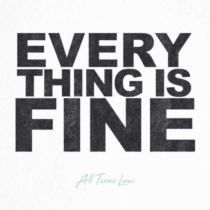 "All Time Low<br>""Everything Is Fine"""