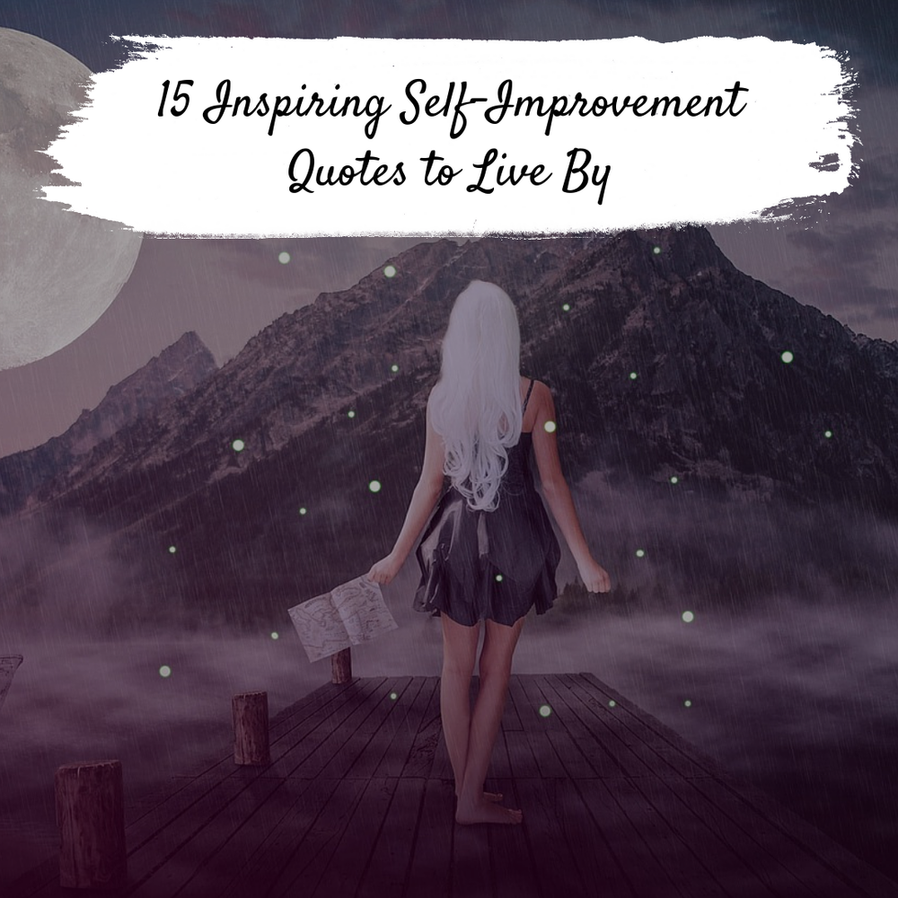 15 Inspiring Self Improvement Quotes To Live By