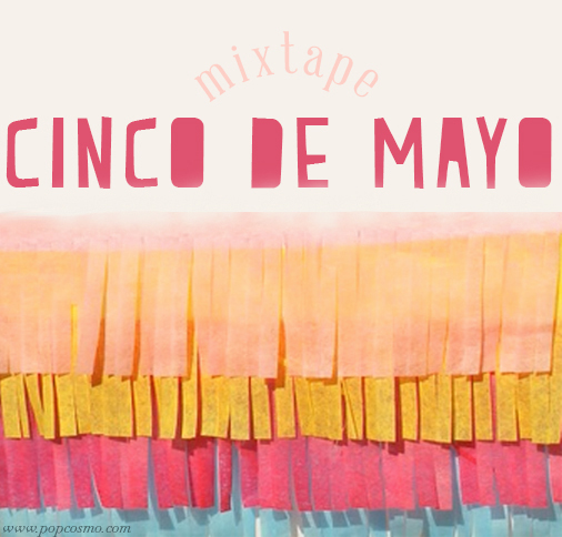 Cinco de Mayo playlist | popcosmo