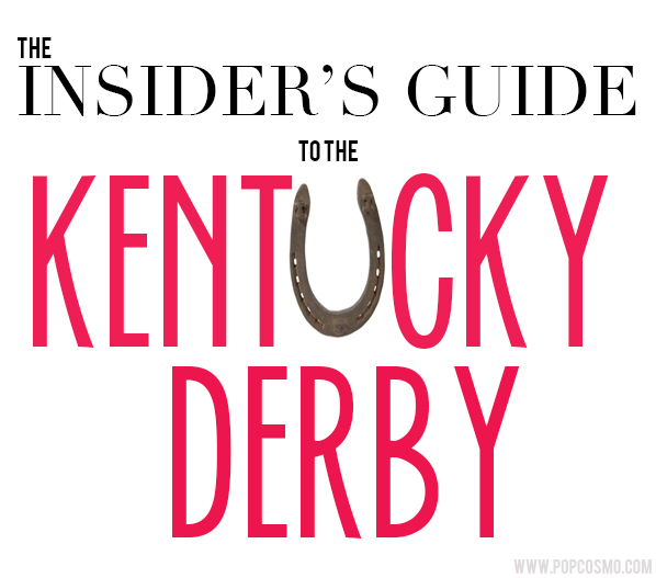 How to Navigate the Kentucky Derby @popcosmo.com